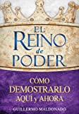 El Reino de Poder Cómo Demostrarlo Aquí y Ahora (The Kingdom of Power How to Demonstrate It Here and Now Spanish Edition)