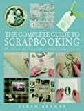 img - for The Complete Guide to Scrapbooking: 100 Techniques and 25 Projects Plus a Swipefile of Motifs and Mottoes by Sarah Beaman (2005-03-25) book / textbook / text book