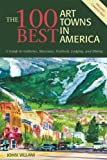 100 Best Art Towns in America, John Villani, 0881506419