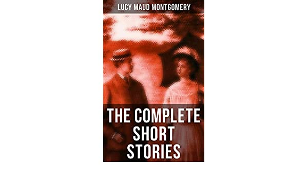 Amazon The Complete Short Stories Of Lucy Maud Montgomery