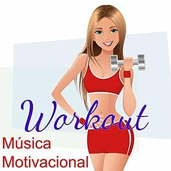 Música Motivacional Workout - Musica para Hacer Ejercicio ...