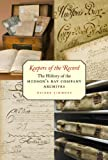 Keepers of the Record : The History of the Hudson's Bay Company Archives, Simmons, Deidre, 0773532919