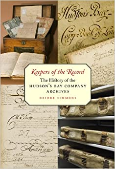 Keepers of the Record: The History of the Hudson's Bay Company Archives