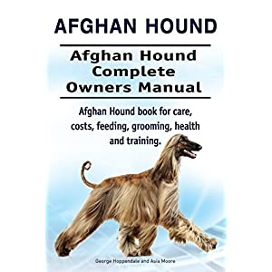 Afghan Hound. Afghan Hound Complete Owners Manual. Afghan Hound book for care, costs, feeding, grooming, health and training. 19