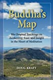 Buddha's Map: His Original Teachings on Awakening, Ease, and Insight in the Heart of Meditation