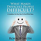 What Makes Difficult People Difficult?: A Guideline on How Best to Deal