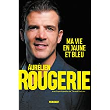 Aurélien Rougerie : ma vie en jaune et bleu (Sport) (French Edition)