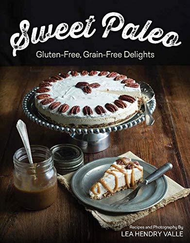 Sweet Paleo: Gluten-Free, Grain-Free Delights por Lea Valle