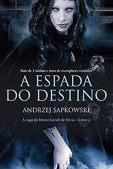A Espada do Destino (THE WITCHER: A Saga do Bruxo Geralt de Rívia) por [Sapkowski, Andrzej]