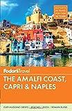Fodor s The Amalfi Coast, Capri and Naples (Full-color Travel Guide)