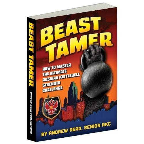 Beast Tamer: How to Master the Ultimate Russian Kettlebell Strength Challenge