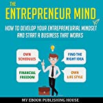 The Entrepreneur Mind: How to Develop Your Entrepreneurial Mindset and Start a Business That Works | My Ebook Publishing House