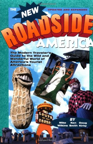 New Roadside America: The Modern Traveler's Guide to the Wild and Wonderful World of America's Tourist