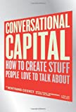 Conversational Capital: How to Create Stuff People Love to Talk About