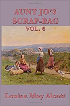 Book Aunt Jo's Scrap-BagVol. 6 (Volume 6)
