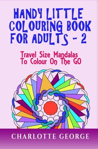 Handy Little Colouring Book for Adults - 2: Travel Size Mandalas  to Colour on the GO (Travel Colouring Books) (Volume 2)