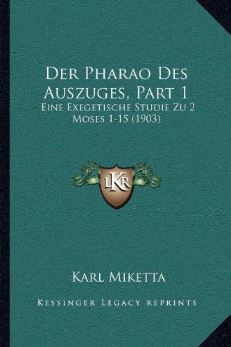 Der Pharao Des Auszuges, Part 1: Eine Exegetische Studie Zu 2 Moses 1-15 (1903) (German Edition) PDF