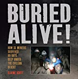 Buried Alive!: How 33 Miners Survived 69 Days Deep Under the Chilean Desert