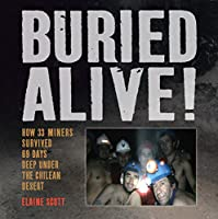 Buried Alive!: How 33 Miners Survived 69 Days