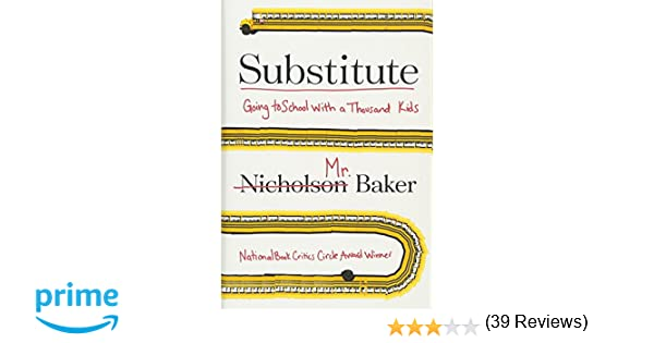 Substitute: Going to School With a Thousand Kids: Nicholson Baker ...