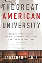 The Great American University: Its Rise to Preeminence, Its Indispensable National Role, Why It Must Be Protected by Cole Jonathan R. (2012-04-10) Paperback Paperback