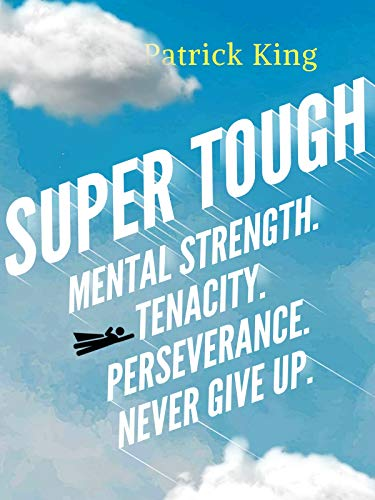 Super Tough: Mental Strength. Tenacity. Perseverance. Never Give Up.