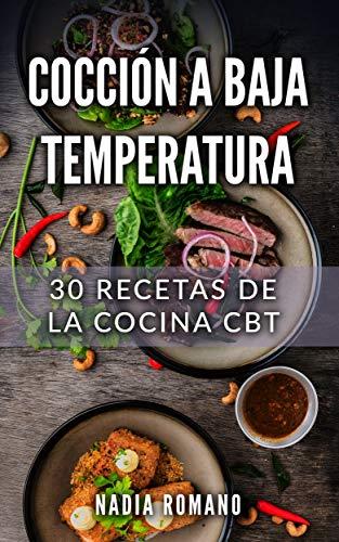 COCCIÓN A BAJA TEMPERATURA: 30 Recetas de la Cocina CBT por Nadia Romano