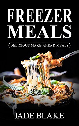 Freezer Meals: Top 365+ Quick & Easy Make-Ahead Recipes for Busy Families© Includes 1 FULL Month Meal Plan (Your Ultimate Freezer Meal Cookbook) by [Blake, Jade]