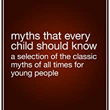 Myths That Every Child Should Know: A Selection of the Classic Myths of All Times for Young People Audiobook by Hamilton Wright Mabie (editor) Narrated by Suehyla El Attar