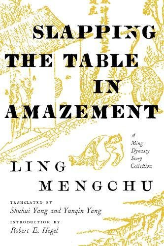 Slapping the Table in Amazement: A Ming Dynasty Story Collection ()