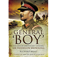 General 'Boy': The Life of Lieutenant General Sir Frederick Browning