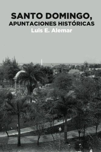 Descargar Libro Santo Domingo, Apuntaciones Históricas.: Volume 1 Luis E. Alemar