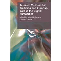 Research Methods for Creating and Curating Data in the Digital Humanities (Research Methods for the Arts and Humanities)