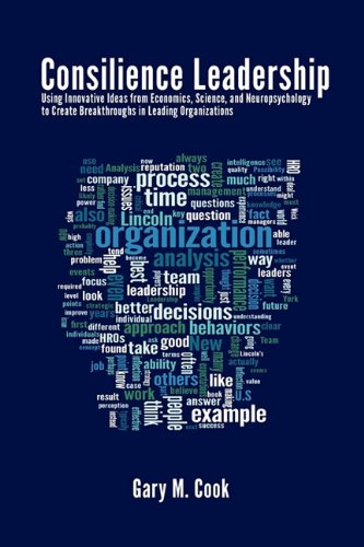 Download Consilience Leadership: Using Innovative Ideas from Economics, Science, and Neuropsychology to Create Breakthroughs in Leading Organizations ebook