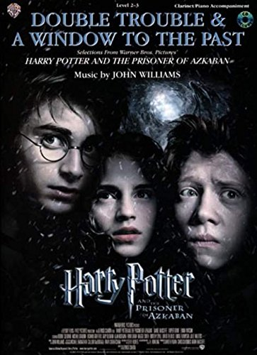 Double Trouble & A Window to the Past (selections from Harry Potter and the Prisoner of Azkaban): Clarinet (with Piano Acc.), Book & CD