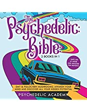 The Psychedelic Bible: 2 Books in 1: DMT & Psilocybin Mushrooms: Awaken Your Mind and Discover All Your Hidden Potential + Safe Use at Home and Amazing Trip Reports