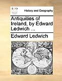 Antiquities of Ireland, by Edward Ledwich, Edward Ledwich, 1140775995