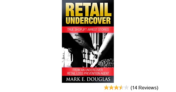 amazon com retail undercover true shoplift arrest stories from an