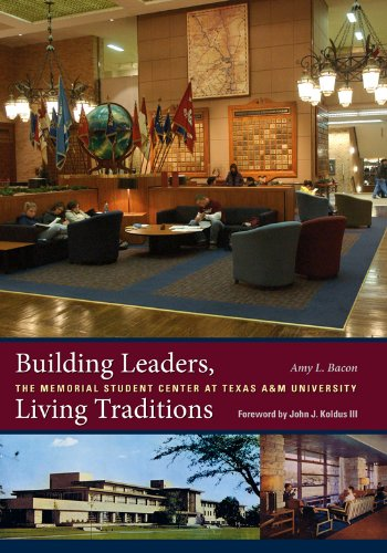 Building Leaders, Living Traditions: The Memorial Student Center at Texas A&M University (Centennial Series of the Association of Former Students, Texas A&M University)