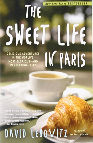 The Sweet Life in Paris: Delicious Adventures in the World's Most Glorious - and Perplexing - City cover