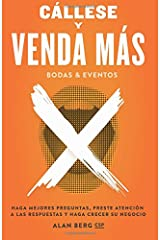 Callese y Venda Mas Bodas y Eventos: Haga Mejores Preguntas, Preste Atencion a las Respuestas y Haga Crecer Su Negocio (Spanish Edition) Paperback