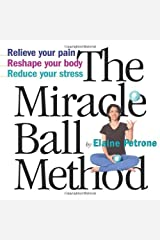 By Elaine Petrone - The Miracle Ball Method: Relieve Your Pain, Reshape Your Body, Reduce Your Stress (None) Paperback