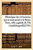 Historique Des Événemens Qui Se Sont Passés À La Basse-Terre, Ville Capitale de l'Île Guadeloupe (French Edition)