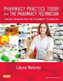 Pharmacy Practice Today for the Pharmacy Technician: Career Training for the Pharmacy Technician, 1e
