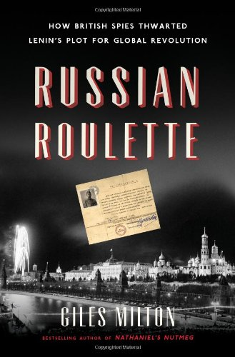 Russian Roulette: How British Spies Thwarted Lenin's Plot for Global Revolution pdf