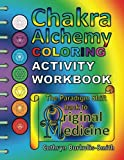 img - for Chakra Alchemy Coloring Activity Workbook: the Paradigm Shift to 'Original Medicine' book / textbook / text book