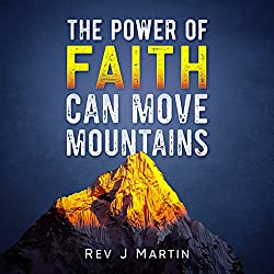 The Power of Faith Can Move Mountains