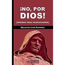 ¡No, por dios!: (Ateísmo para principiantes) (Spanish Edition)