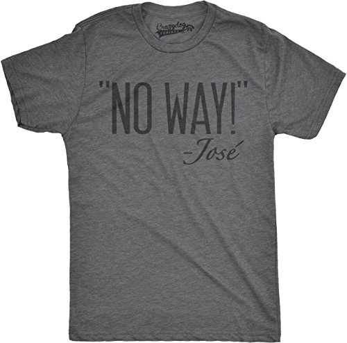 Crazy Dog T Shirts Mens No Way Said Jose T Shirt Funny Sarcastic Quotation Sassy Attitude  Grey  S