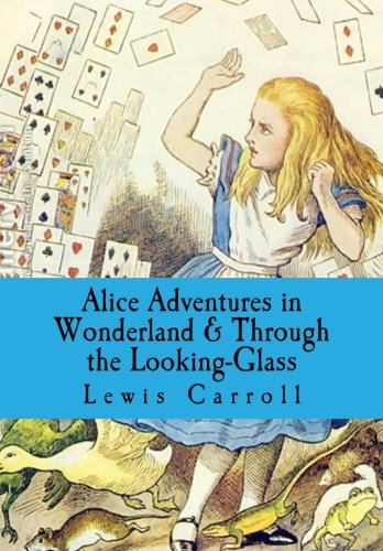 Alice Adventures in Wonderland & Through the Looking-Glass